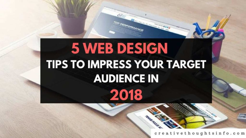 5 Web design tips to Impress Your Target Audience in 2018