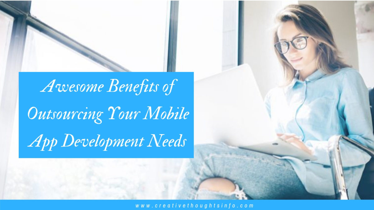 Awesome Benefits of Outsourcing Your Mobile App Development Needs